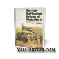 German Half-Tracked Vehicles of World War 2: Unarmoured Support Vehicles of the German Army 1933-45