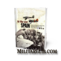 Air War Over Spain: Aviators, Aircraft and Air Units of the Nationalist and Republican Air Forces 1936-1939